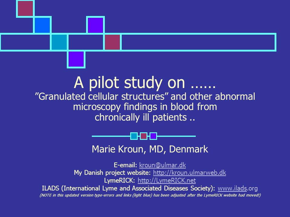 A pilot study on …… Granulated cellular structures and other abnormal microscopy findings in blood from chronically ill patients.. Marie Kroun, MD, De