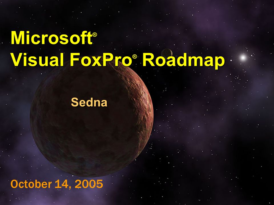 Microsoft ® Visual FoxPro ® Roadmap Sedna October 14, 2005
