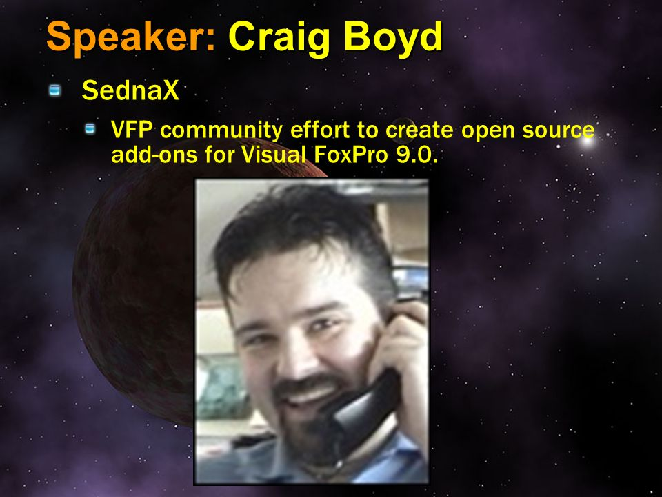 Speaker: Craig Boyd SednaX VFP community effort to create open source add-ons for Visual FoxPro 9.0.