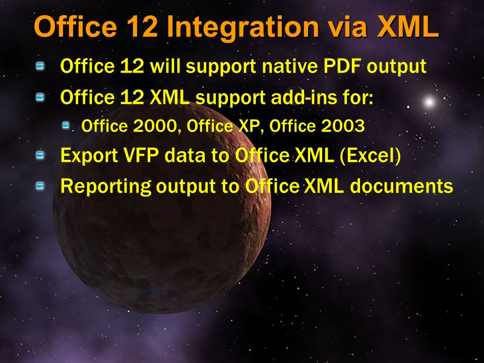 Office 12 Integration via XML Office 12 will support native PDF output Office 12 XML support add-ins for: Office 2000, Office XP, Office 2003 Export V