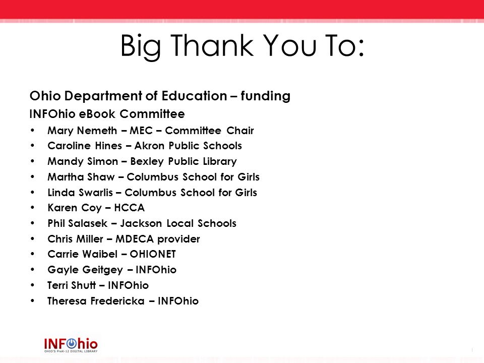 Big Thank You To: Ohio Department of Education – funding INFOhio eBook Committee Mary Nemeth – MEC – Committee Chair Caroline Hines – Akron Public Sch