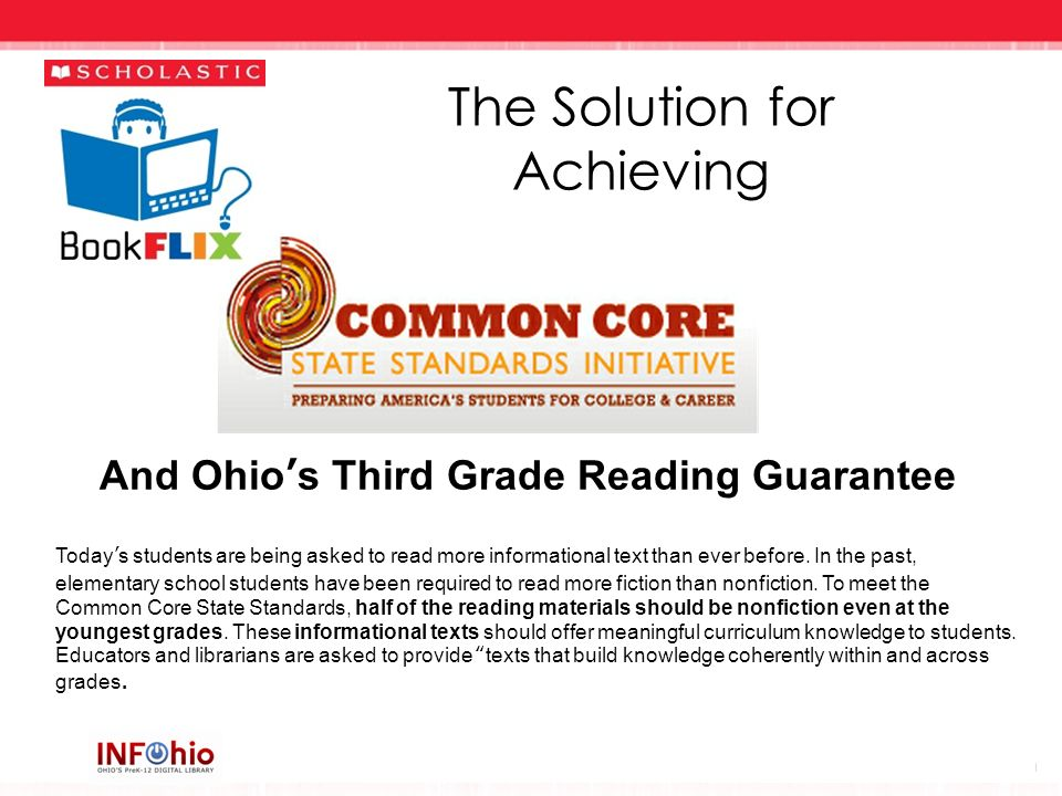 The Solution for Achieving And Ohios Third Grade Reading Guarantee Todays students are being asked to read more informational text than ever before. I