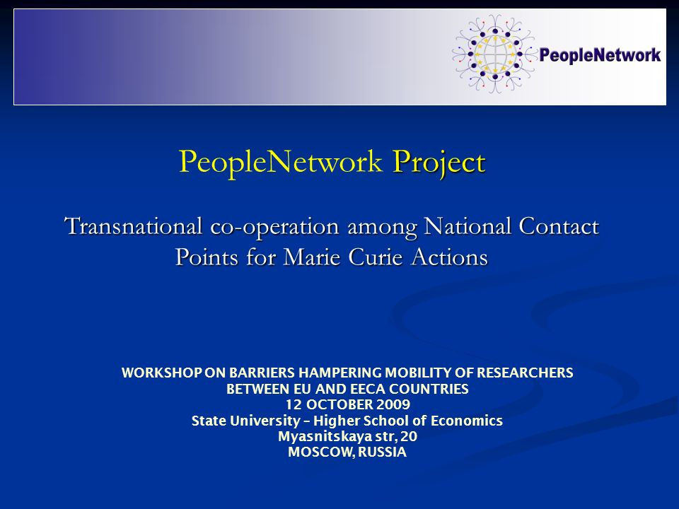 Project PeopleNetwork Project Transnational co-operation among National Contact Points for Marie Curie Actions WORKSHOP ON BARRIERS HAMPERING MOBILITY