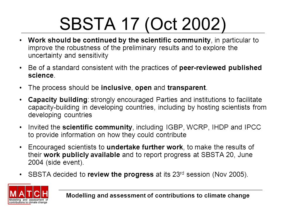 SBSTA 17 (Oct 2002) Work should be continued by the scientific community, in particular to improve the robustness of the preliminary results and to explore the uncertainty and sensitivity Be of a standard consistent with the practices of peer-reviewed published science.