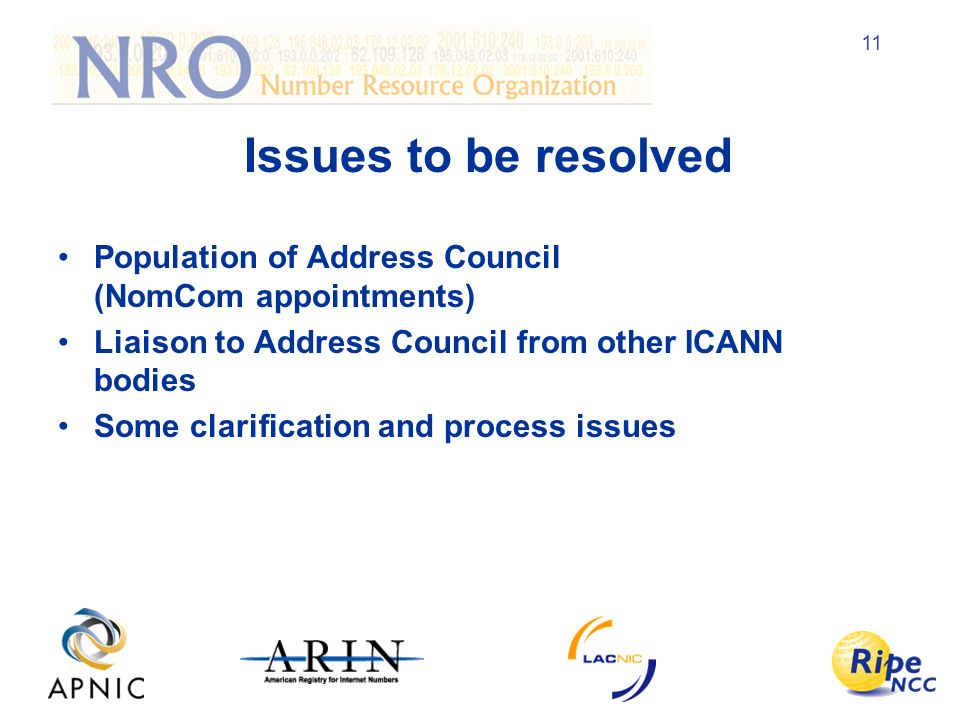 11 Issues to be resolved Population of Address Council (NomCom appointments) Liaison to Address Council from other ICANN bodies Some clarification and process issues