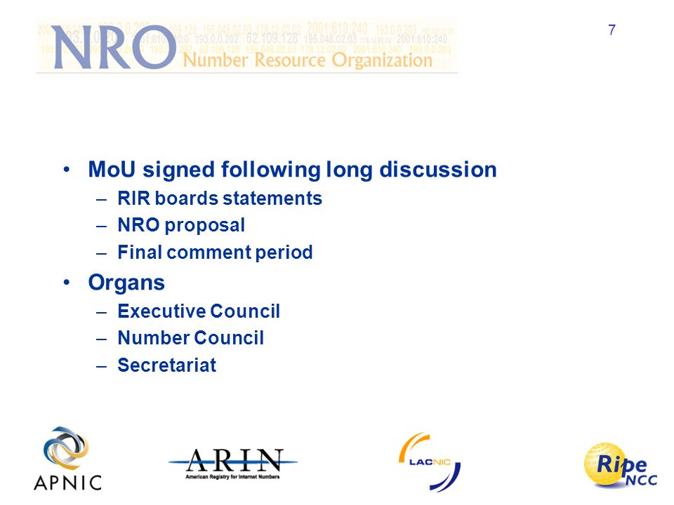 7 MoU signed following long discussion –RIR boards statements –NRO proposal –Final comment period Organs –Executive Council –Number Council –Secretariat