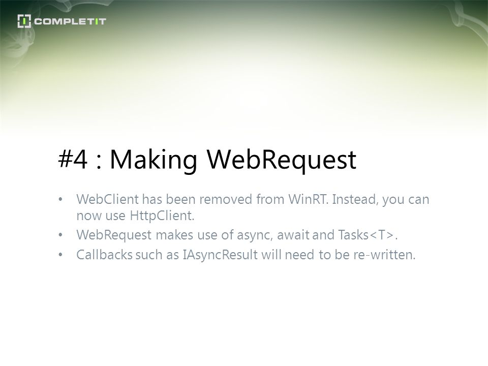 WebClient has been removed from WinRT. Instead, you can now use HttpClient. WebRequest makes use of async, await and Tasks. Callbacks such as IAsyncRe
