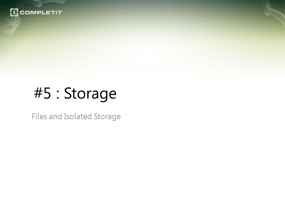 Files and Isolated Storage #5 : Storage