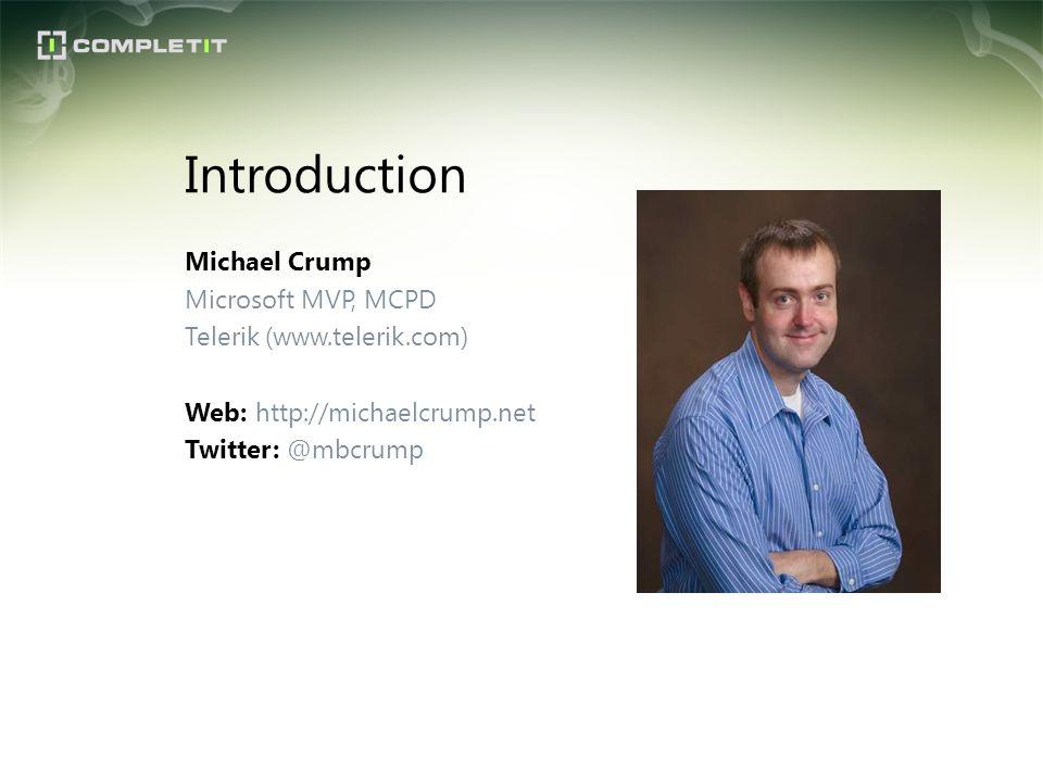 Michael Crump Microsoft MVP, MCPD Telerik (www.telerik.com) Web: http://michaelcrump.net Twitter: @mbcrump Introduction