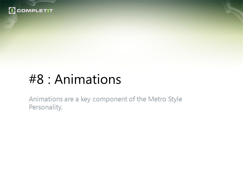 Animations are a key component of the Metro Style Personality. #8 : Animations