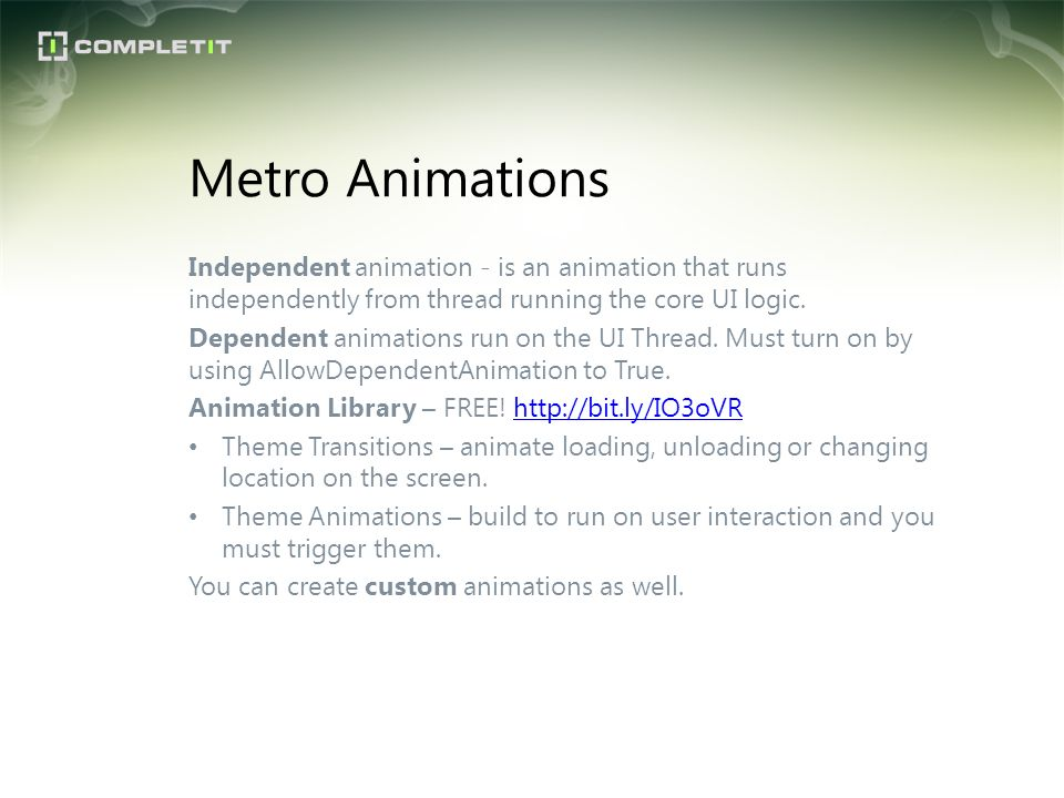 Independent animation - is an animation that runs independently from thread running the core UI logic. Dependent animations run on the UI Thread. Must