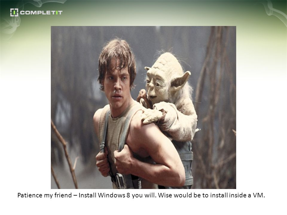 Patience my friend – Install Windows 8 you will. Wise would be to install inside a VM.