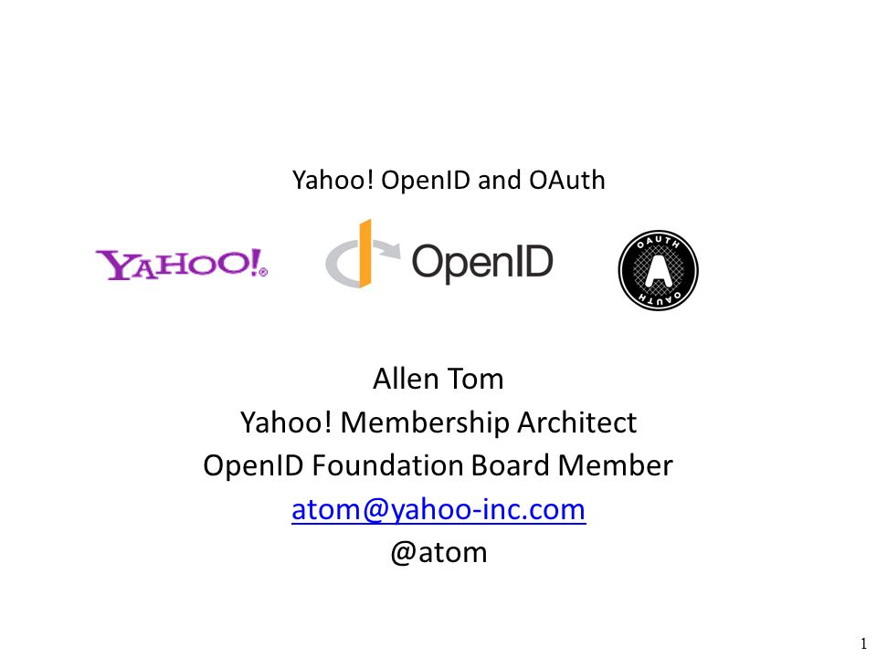 Yahoo. OpenID and OAuth 1 Allen Tom Yahoo.