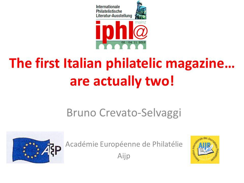 The first Italian philatelic magazine… are actually two! Bruno Crevato-Selvaggi Académie Européenne de Philatélie Aijp