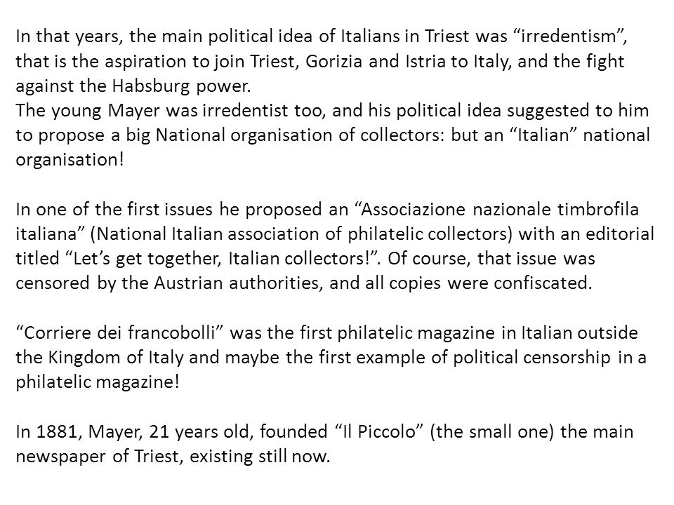 In that years, the main political idea of Italians in Triest was irredentism, that is the aspiration to join Triest, Gorizia and Istria to Italy, and