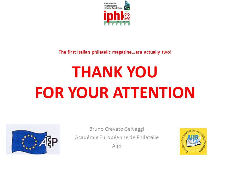 The first Italian philatelic magazine…are actually two! THANK YOU FOR YOUR ATTENTION Bruno Crevato-Selvaggi Académie Européenne de Philatélie Aijp
