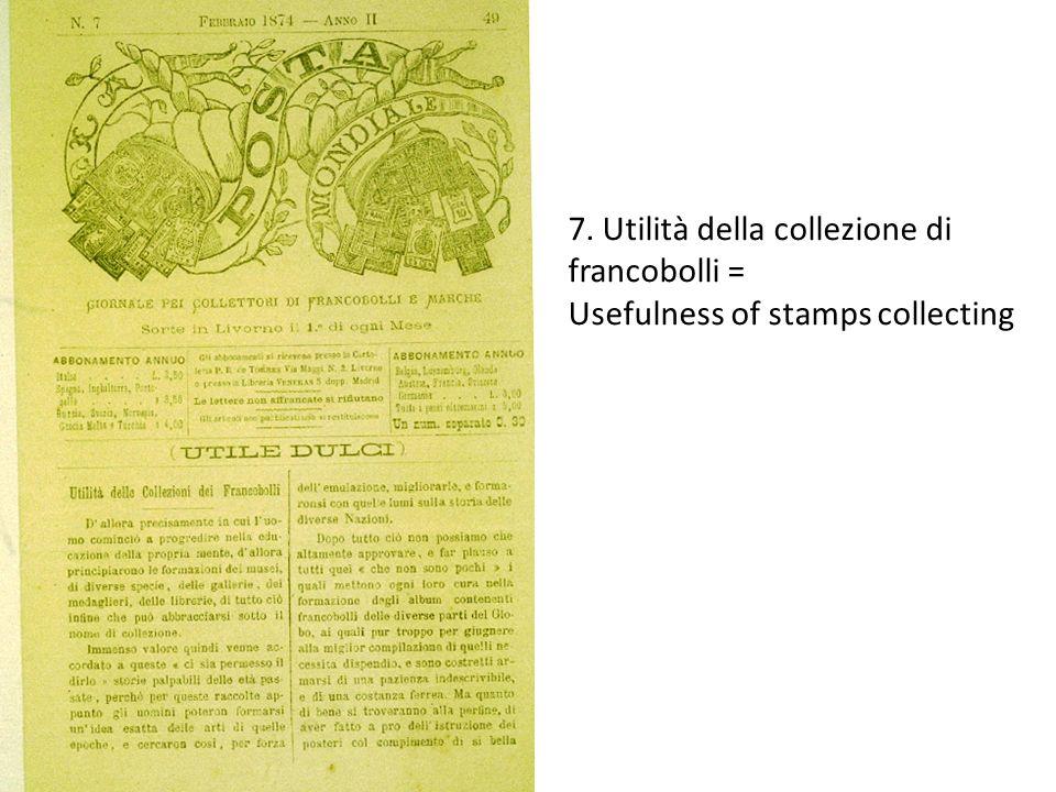 7. Utilità della collezione di francobolli = Usefulness of stamps collecting