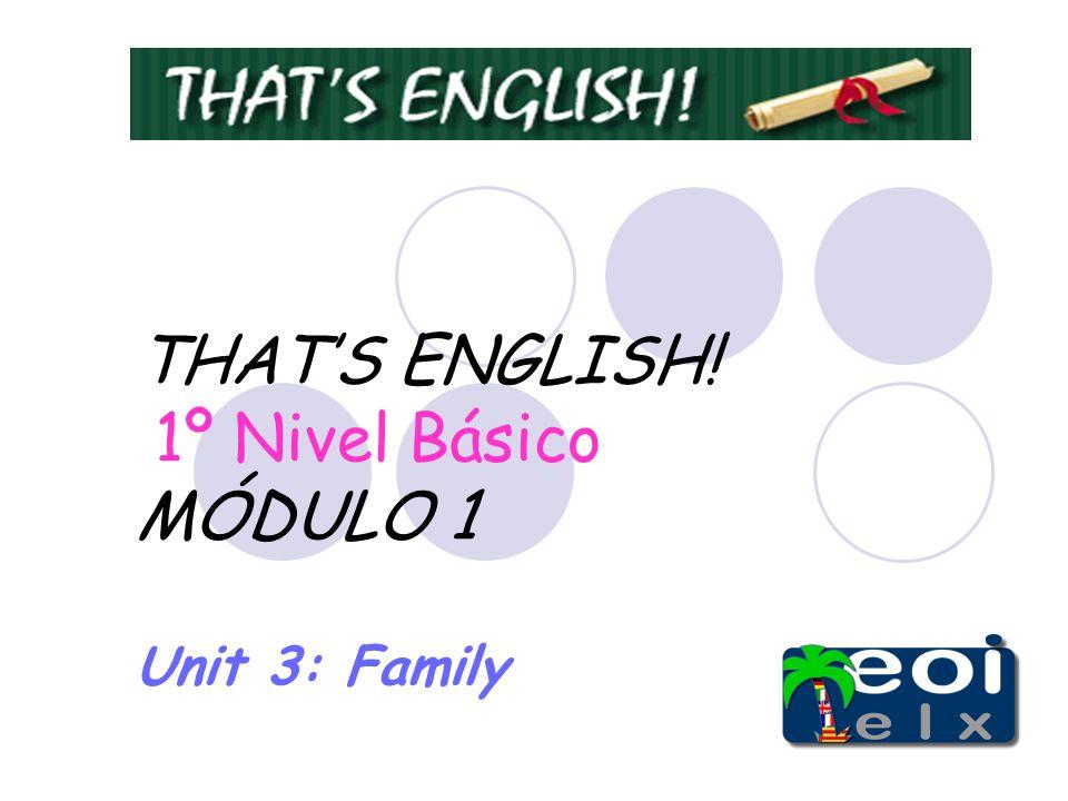 THATS ENGLISH! 1º Nivel Básico MÓDULO 1 Unit 3: Family