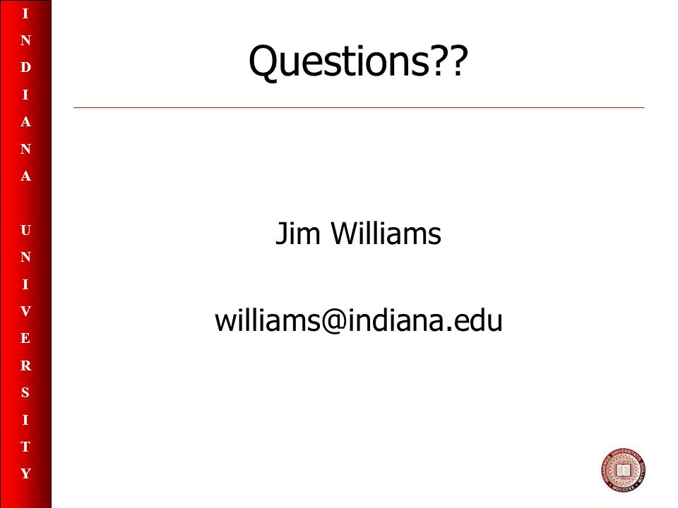 INDIANAUNIVERSITYINDIANAUNIVERSITY Questions Jim Williams williams@indiana.edu