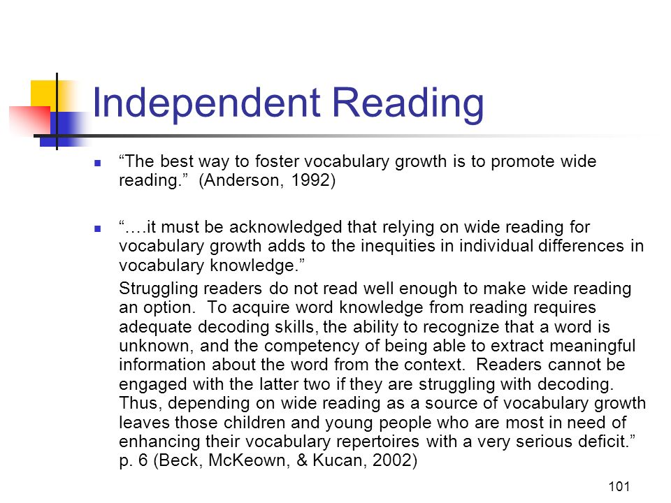 101 Independent Reading The best way to foster vocabulary growth is to promote wide reading. (Anderson, 1992) ….it must be acknowledged that relying o