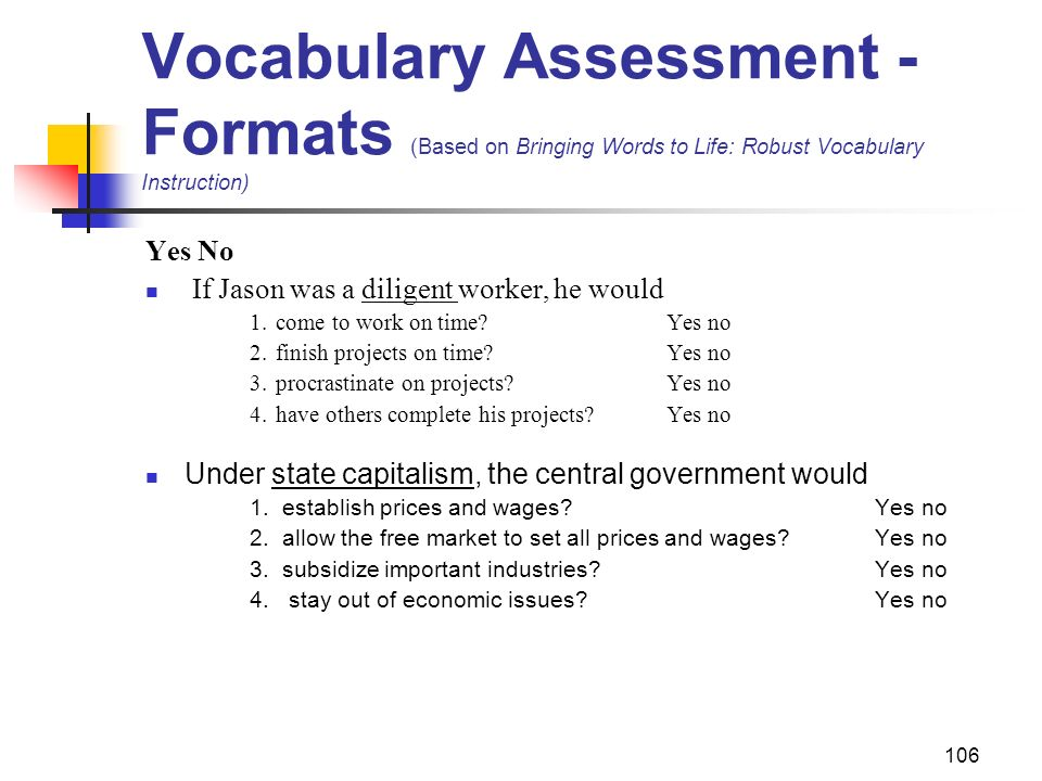 106 Vocabulary Assessment - Formats (Based on Bringing Words to Life: Robust Vocabulary Instruction) Yes No If Jason was a diligent worker, he would 1