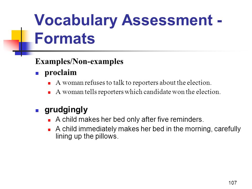 107 Vocabulary Assessment - Formats Examples/Non-examples proclaim A woman refuses to talk to reporters about the election. A woman tells reporters wh