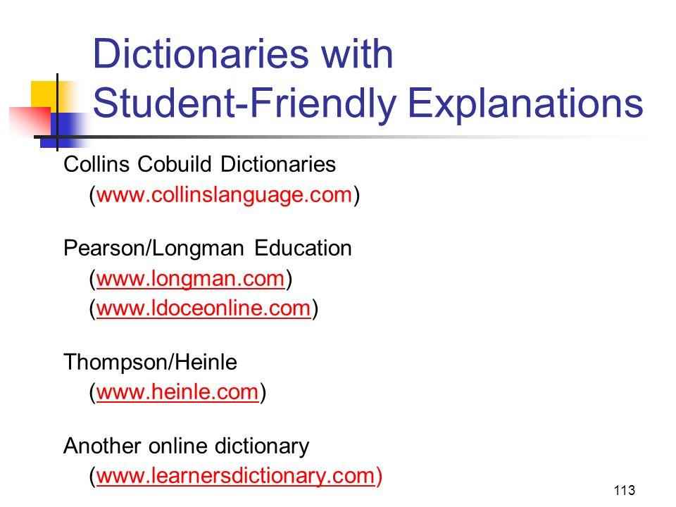 113 Dictionaries with Student-Friendly Explanations Collins Cobuild Dictionaries (www.collinslanguage.com) Pearson/Longman Education (www.longman.com)