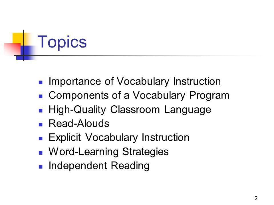 2 Topics Importance of Vocabulary Instruction Components of a Vocabulary Program High-Quality Classroom Language Read-Alouds Explicit Vocabulary Instr