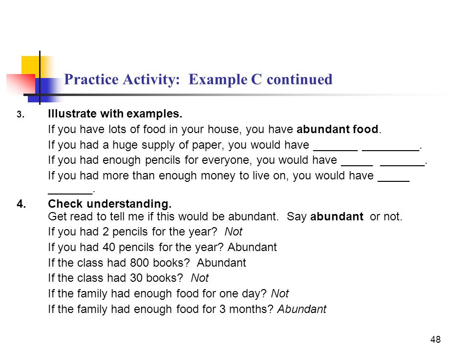 48 Practice Activity: Example C continued 3. Illustrate with examples. If you have lots of food in your house, you have abundant food. If you had a hu