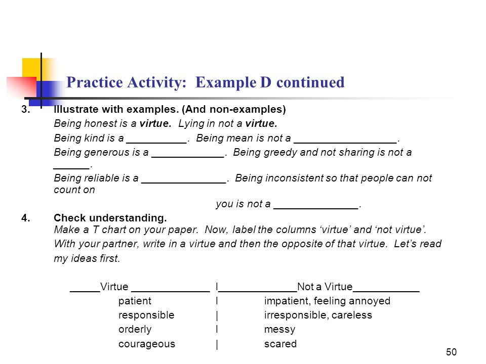 50 Practice Activity: Example D continued 3.Illustrate with examples. (And non-examples) Being honest is a virtue. Lying in not a virtue. Being kind i