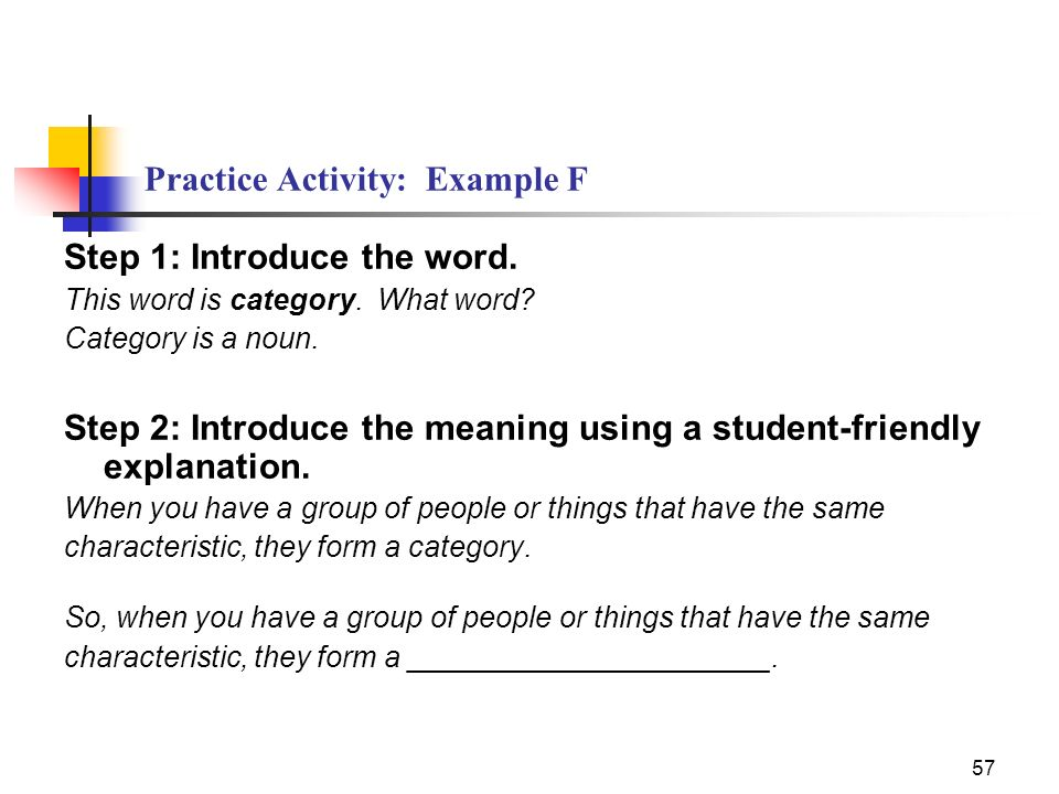 57 Practice Activity: Example F Step 1: Introduce the word. This word is category. What word? Category is a noun. Step 2: Introduce the meaning using