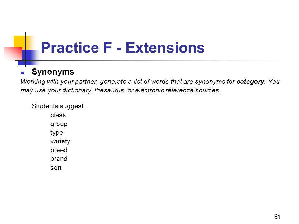 61 Practice F - Extensions Synonyms Working with your partner, generate a list of words that are synonyms for category. You may use your dictionary, t