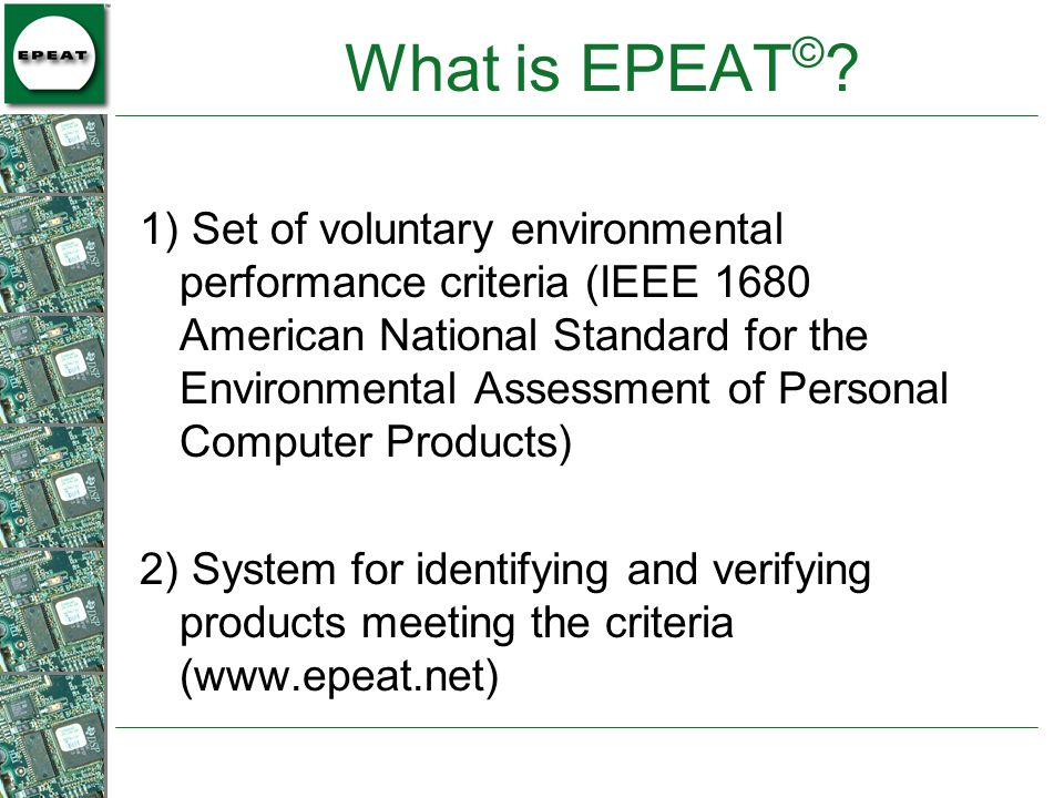 1) Set of voluntary environmental performance criteria (IEEE 1680 American National Standard for the Environmental Assessment of Personal Computer Pro