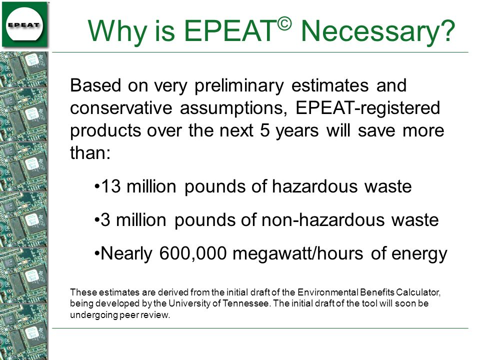 Based on very preliminary estimates and conservative assumptions, EPEAT-registered products over the next 5 years will save more than: 13 million poun