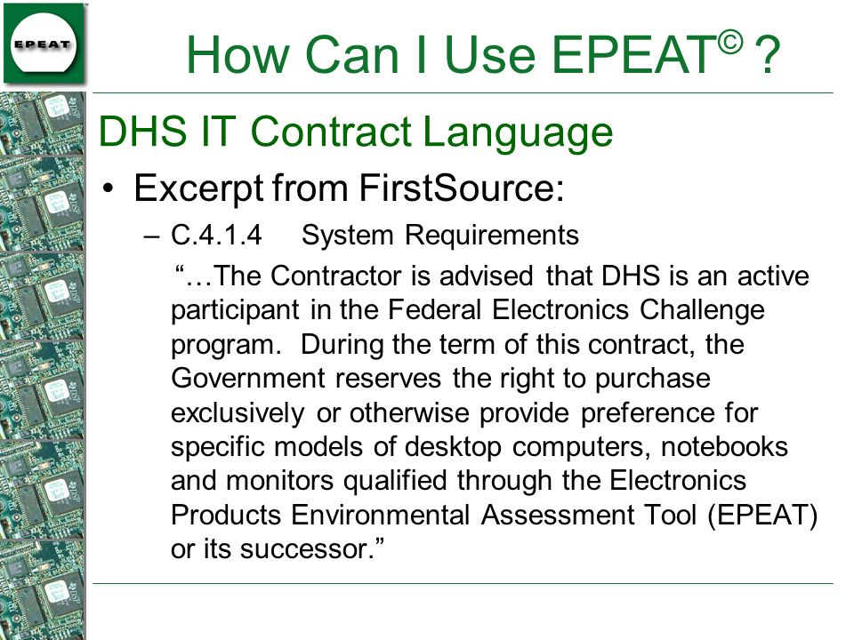 DHS IT Contract Language Excerpt from FirstSource: –C.4.1.4 System Requirements …The Contractor is advised that DHS is an active participant in the Fe