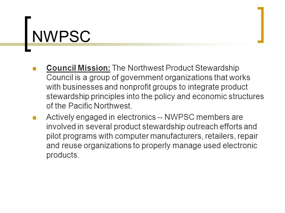 © Northeast Recycling Council, Inc. June 2006 NWPSC Council Mission: The Northwest Product Stewardship Council is a group of government organizations