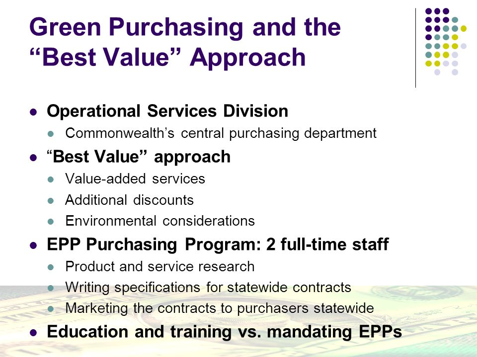 © Northeast Recycling Council, Inc. June 2006 Green Purchasing and the Best Value Approach Operational Services Division Commonwealths central purchas