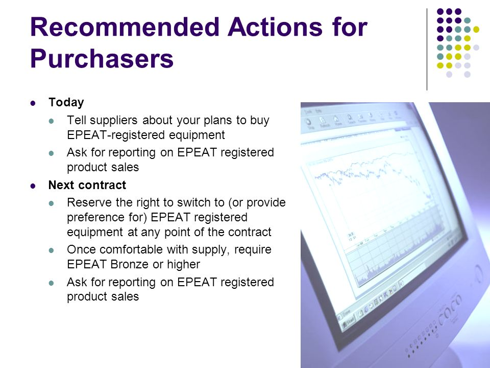 © Northeast Recycling Council, Inc. June 2006 Recommended Actions for Purchasers Today Tell suppliers about your plans to buy EPEAT-registered equipme