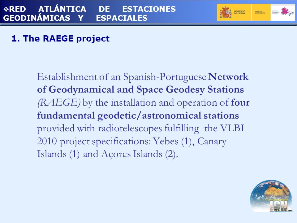 RED ATLÁNTICA DE ESTACIONES GEODINÁMICAS Y ESPACIALES 1. The RAEGE project Establishment of an Spanish-Portuguese Network of Geodynamical and Space Ge
