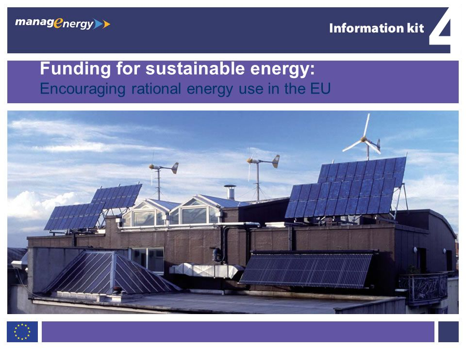 1 4 EU funding for sustainable energy Funding for sustainable energy: Encouraging rational energy use in the EU 4