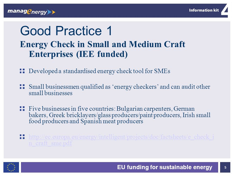 5 4 EU funding for sustainable energy Good Practice 1 Energy Check in Small and Medium Craft Enterprises (IEE funded) Developed a standardised energy