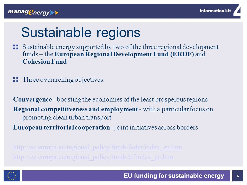 6 4 EU funding for sustainable energy Sustainable regions Sustainable energy supported by two of the three regional development funds – the European R