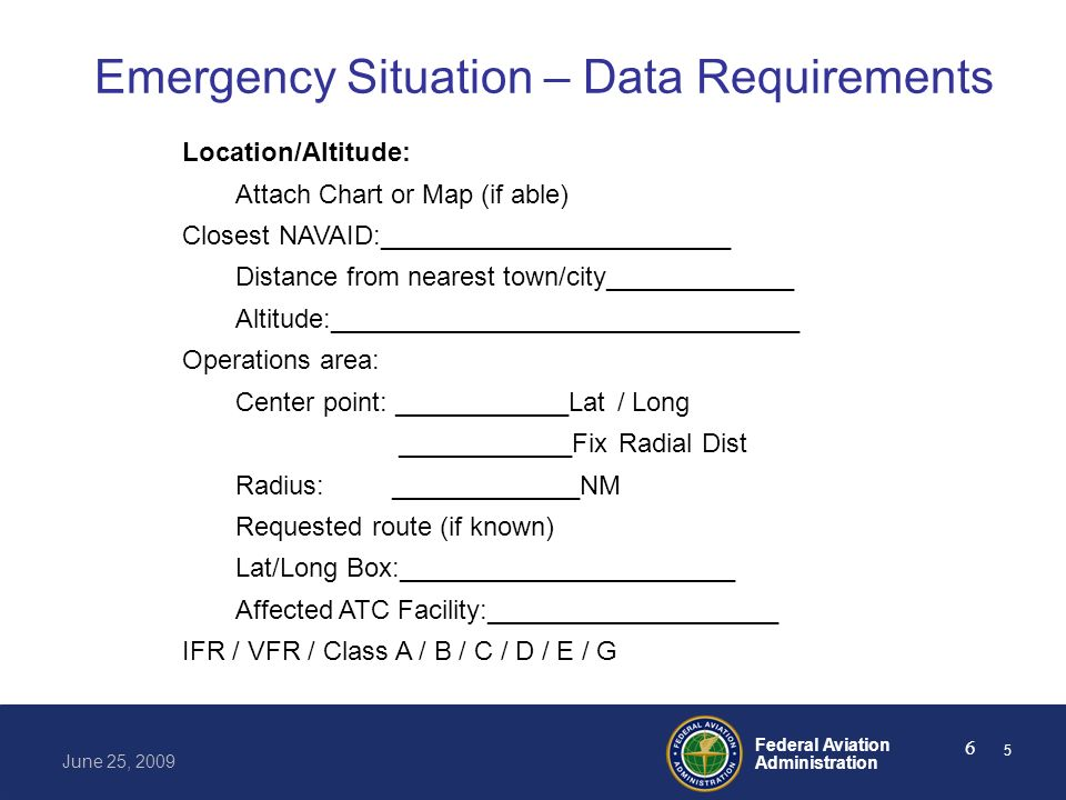Federal Aviation Administration June 25, 2009 7 Emergency Situation – Data Requirements Aircraft:___________________________________ Airworthiness Statement: Yes / No Line of Sight.