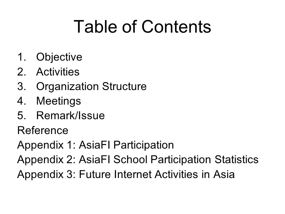 Table of Contents 1.Objective 2.Activities 3.Organization Structure 4.Meetings 5.Remark/Issue Reference Appendix 1: AsiaFI Participation Appendix 2: A