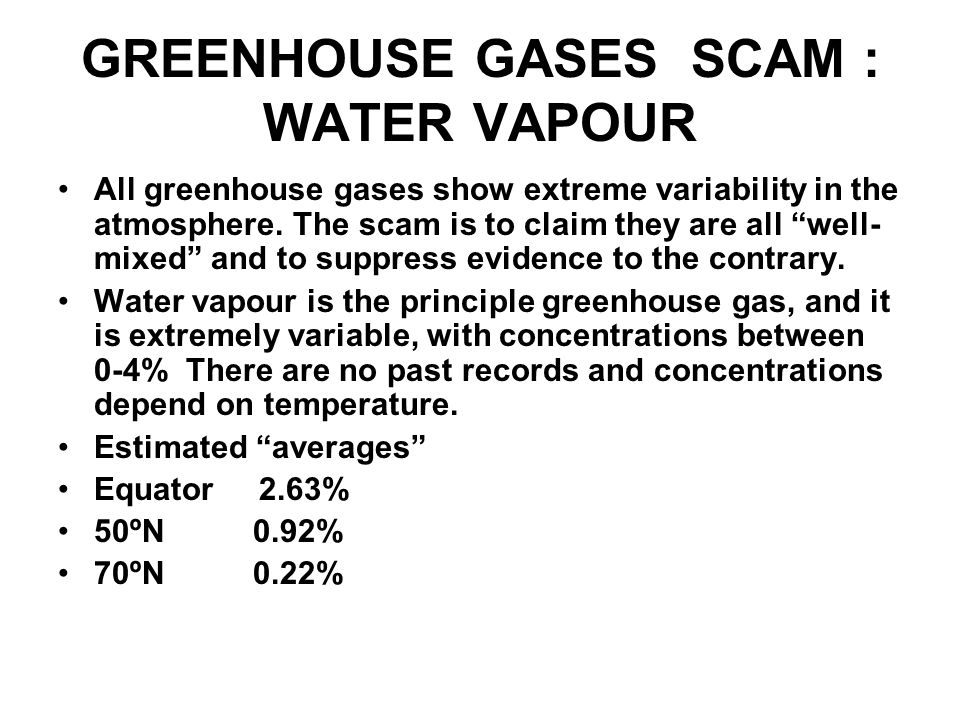 GREENHOUSE GASES SCAM : WATER VAPOUR All greenhouse gases show extreme variability in the atmosphere. The scam is to claim they are all well- mixed an
