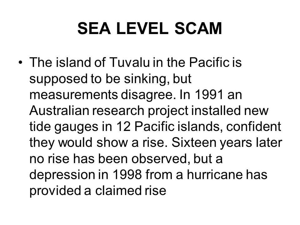 SEA LEVEL SCAM The island of Tuvalu in the Pacific is supposed to be sinking, but measurements disagree. In 1991 an Australian research project instal