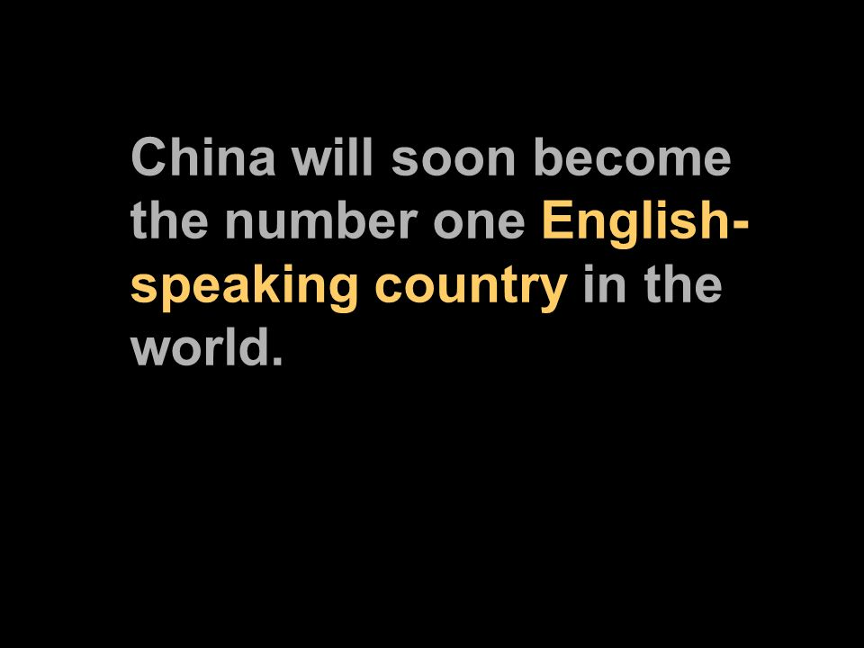 China will soon become the number one English- speaking country in the world.