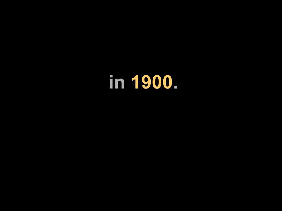 in 1900.