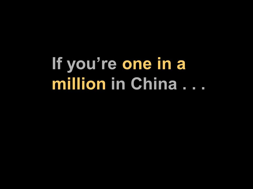 If youre one in a million in China...