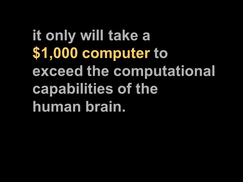 it only will take a $1,000 computer to exceed the computational capabilities of the human brain.